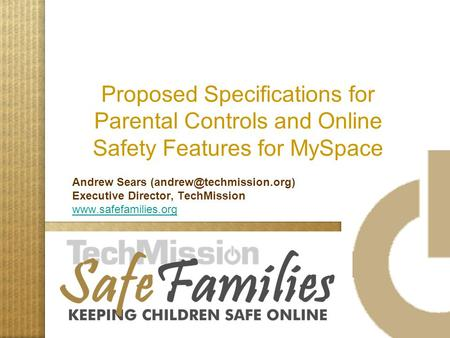 Proposed Specifications for Parental Controls and Online Safety Features for MySpace Andrew Sears Executive Director, TechMission.