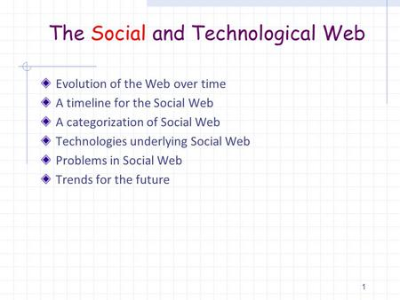 The Social and Technological Web Evolution of the Web over time A timeline for the Social Web A categorization of Social Web Technologies underlying Social.