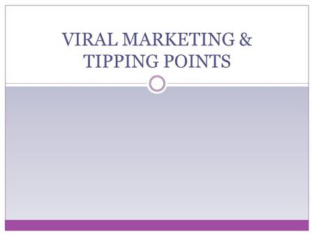 "VIRAL MARKETING & TIPPING POINTS. Malcolm Gladwell's best seller Thomas Schelling (Nobel Prize winner) first introduced the concept of ""tipping points"""