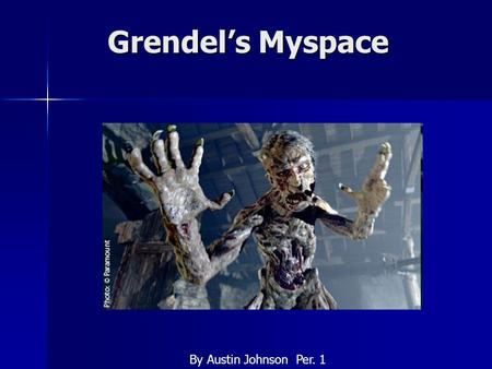 Grendel's Myspace By Austin Johnson Per. 1. About Me I am a very lonely misunderstood creature. All I want are some friends I can talk to, but all these.