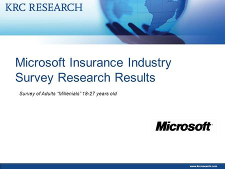 "Www.krcresearch.com Microsoft Insurance Industry Survey Research Results Survey of Adults ""Millenials"" 18-27 years old."