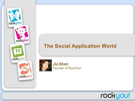 The Social Application World Jia Shen Founder of RockYou!
