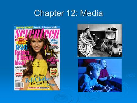 Chapter 12: Media. Sources  Recorded music  Television  Movies  Magazines  Internet material  Videos  Books  Newspapers.