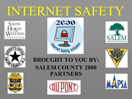 INTERNET SAFETY BROUGHT TO YOU BY: SALEM COUNTY 2000 PARTNERS.