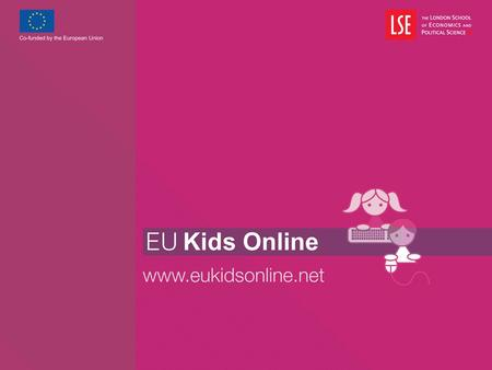 UK Kids Online - Young people, media literacy and the digital divide  Policy focused on benefits of the European information society  Challenge – to.