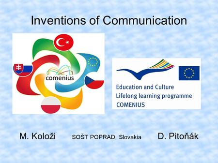 Inventions of Communication M. Koloži SOŠT POPRAD, Slovakia D. Pitoňák.