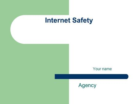 Internet Safety Your name Agency. Roadmap Changed times Facts and figures – Chat rooms – Instant Messaging – Web logs (blogs) What to do – Securing myspace:-