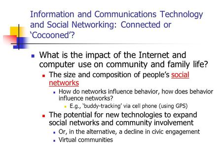 Information and Communications Technology and Social Networking: Connected or 'Cocooned'? What is the impact of the Internet and computer use on community.