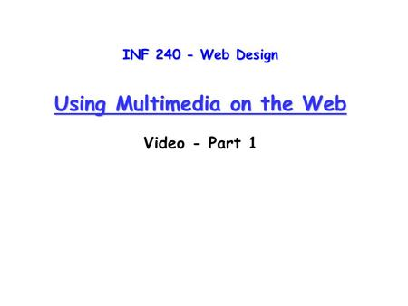INF 240 - Web Design Using Multimedia on the Web Video - Part 1.