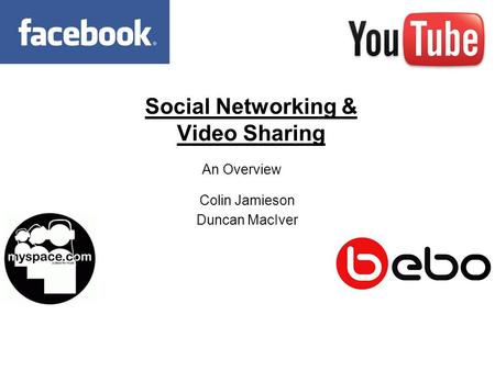 Social Networking & Video Sharing An Overview Colin Jamieson Duncan MacIver.