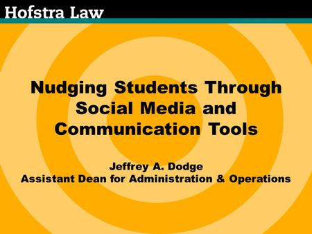 Nudging Students Through Social Media and Communication Tools Jeffrey A. Dodge Assistant Dean for Administration & Operations.