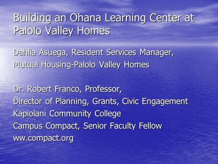 Building an Ohana Learning Center at Palolo Valley Homes Dahlia Asuega, Resident Services Manager, Mutual Housing-Palolo Valley Homes Dr. Robert Franco,