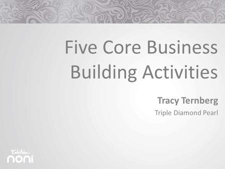 Tracy Ternberg Triple Diamond Pearl Five Core Business Building Activities.