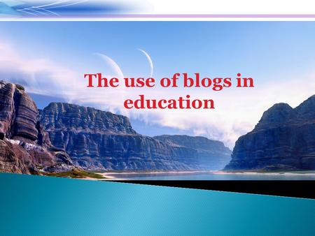 The use of blogs in education. What is a blog education or edublog?  The Wikipedia defines a blog as an edublog is used for teaching or learning environments.