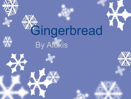 Gingerbread By Alexis. Gingerbread You need brown sugar in the mix.