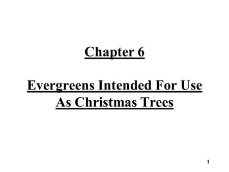 Chapter 6 Evergreens Intended For Use As Christmas Trees 1.