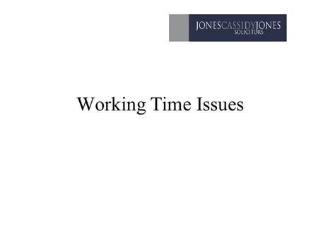 "Working Time Issues. Annual Leave - Directive Art 7 of the Working Time Directive ""Member states shall take the measures necessary to ensure that every."
