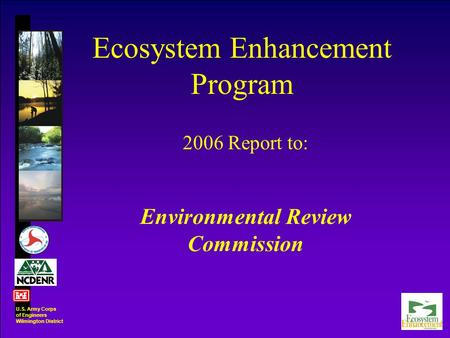 2006 Report to: Environmental Review Commission Ecosystem Enhancement Program U.S. Army Corps of Engineers Wilmington District.