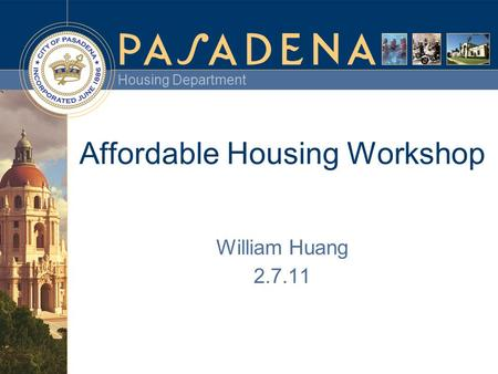 Housing Department Affordable Housing Workshop William Huang 2.7.11.