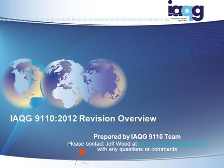 IAQG 9110:2012 Revision Overview Prepared by IAQG 9110 Team Please contact Jeff Wood at with any questions or