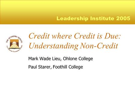 Credit where Credit is Due: Understanding Non-Credit Mark Wade Lieu, Ohlone College Paul Starer, Foothill College Leadership Institute 2005.