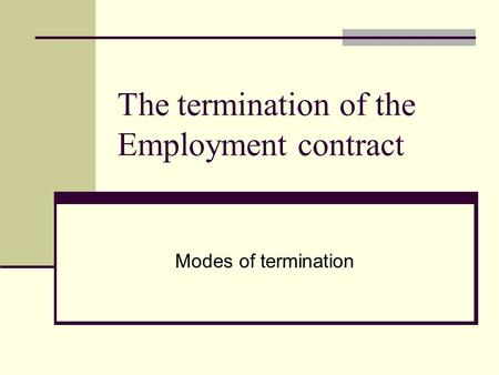 The termination of the Employment contract Modes of termination.