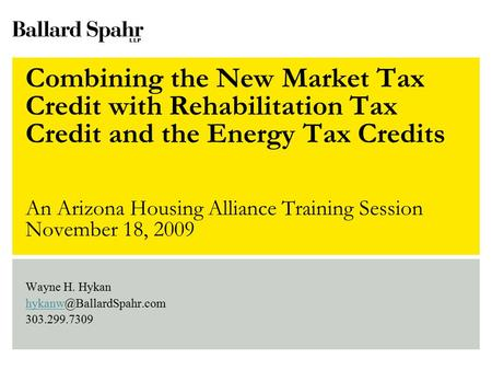 Wayne H. Hykan hykanw@BallardSpahr.com 303.299.7309 Combining the New Market Tax Credit with Rehabilitation Tax Credit and the Energy Tax Credits An.