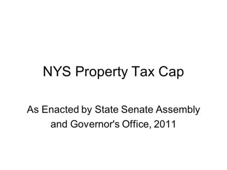 NYS Property Tax Cap As Enacted by State Senate Assembly and Governor's Office, 2011.