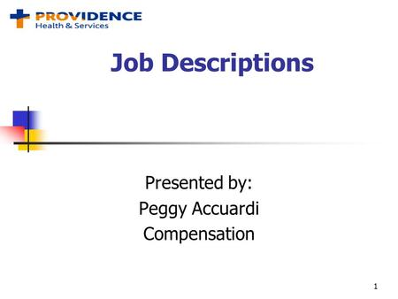 Job Descriptions Presented by: Peggy Accuardi Compensation 1.