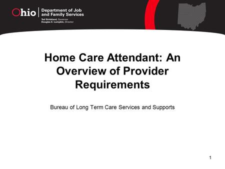 1 Home Care Attendant: An Overview of Provider Requirements Bureau of Long Term Care Services and Supports.