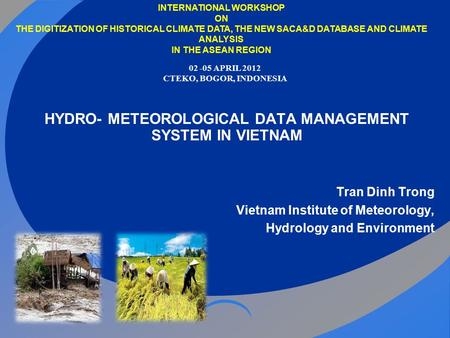 HYDRO- METEOROLOGICAL DATA MANAGEMENT SYSTEM IN VIETNAM Tran Dinh Trong Vietnam Institute of Meteorology, Hydrology and Environment INTERNATIONAL WORKSHOP.