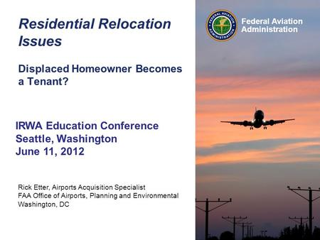 Rick Etter, Airports Acquisition Specialist FAA Office of Airports, Planning and Environmental Washington, DC Federal Aviation Administration Residential.