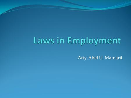 Laws in Employment Atty. Abel U. Mamaril.