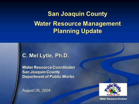 Water Resource Division San Joaquin County Water Resource Management Planning Update C. Mel Lytle, Ph.D. Water Resource Coordinator San Joaquin County.