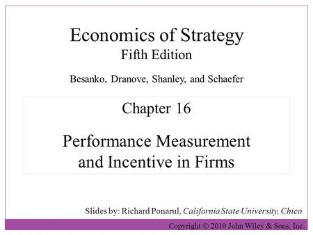 Economics of Strategy Fifth Edition Slides by: Richard Ponarul, California State University, Chico Copyright  2010 John Wiley  Sons, Inc. Chapter 16.