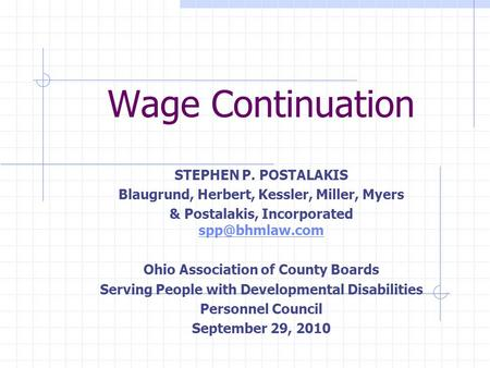 Wage Continuation STEPHEN P. POSTALAKIS Blaugrund, Herbert, Kessler, Miller, Myers & Postalakis, Incorporated  Ohio Association.