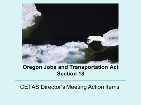 Oregon Jobs and Transportation Act Section 18 CETAS Director's Meeting Action Items.