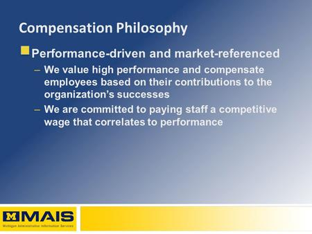 Compensation Philosophy Performance-driven and market-referenced –We value high performance and compensate employees based on their contributions to the.