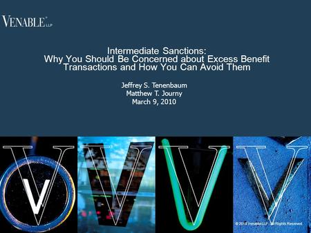 1 © 2010 Venable LLP. All Rights Reserved. Intermediate Sanctions: Why You Should Be Concerned about Excess Benefit Transactions and How You Can Avoid.
