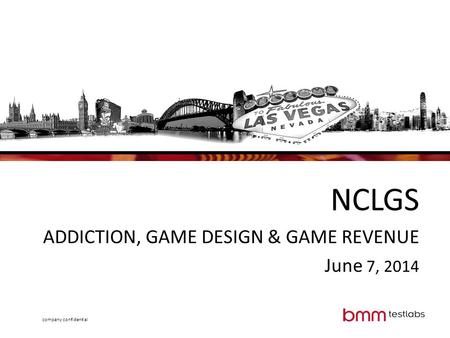 Company confidential NCLGS ADDICTION, GAME DESIGN & GAME REVENUE June 7, 2014.