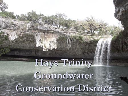 "Hays Trinity Groundwater Conservation District. HTGCD Mission Statement ""Given the critical importance of water to life and of that part of the water."