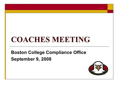COACHES MEETING Boston College Compliance Office September 9, 2008.