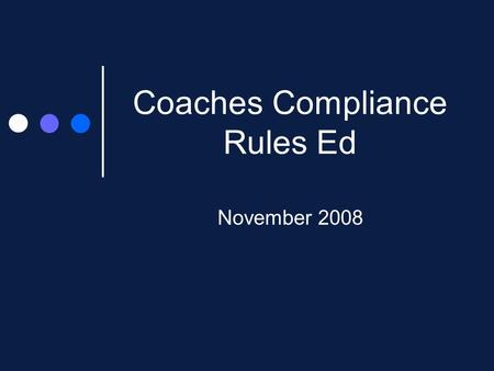 Coaches Compliance Rules Ed November 2008. Agenda Refresher Forms Recap Relative Rules for Break 48 hour rule Meals Rules Eligibility Center Questions.