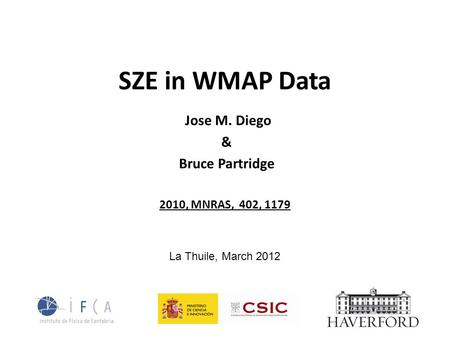 SZE in WMAP Data Jose M. Diego & Bruce Partridge 2010, MNRAS, 402, 1179 La Thuile, March 2012.