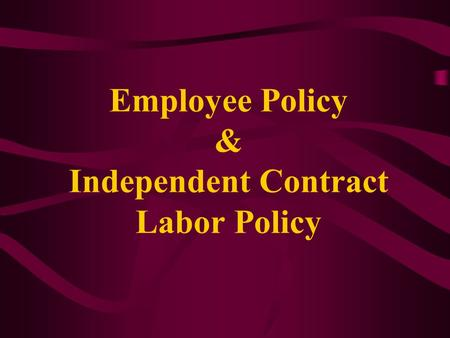 Employee Policy & Independent Contract Labor Policy.