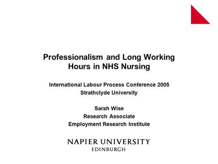 Professionalism and Long Working Hours in NHS Nursing International Labour Process Conference 2005 Strathclyde University Sarah Wise Research Associate.