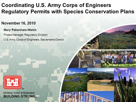 US Army Corps of Engineers BUILDING STRONG ® Coordinating U.S. Army Corps of Engineers Regulatory Permits with Species Conservation Plans November 16,