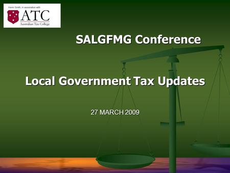 27 MARCH 2009 SALGFMG Conference Local Government Tax Updates SALGFMG Conference Local Government Tax Updates.