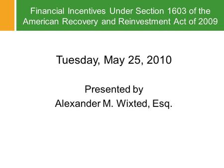Financial Incentives Under Section 1603 of the American Recovery and Reinvestment Act of 2009 © 2010 Fox Rothschild Financial Incentives Under Section.