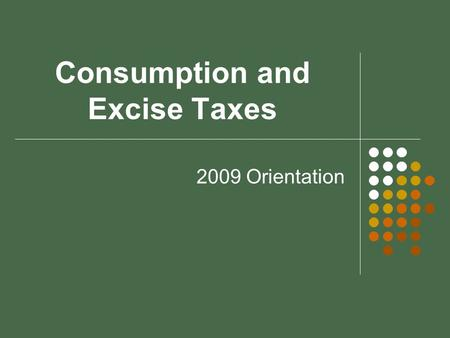 Consumption and Excise Taxes 2009 Orientation Excise Taxes Tobacco Alcoholic Beverages Telecommunications Fuel and Weight Mile Transient Lodging Tax.